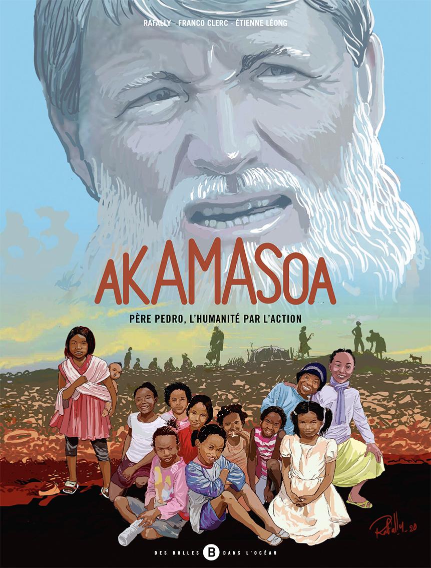 Akamasoa : Père Pédro, l'Humanité par l'action